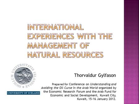 Thorvaldur Gylfason Prepared for Conference on Understanding and Avoiding the Oil Curse in the Arab World organized by the Economic Research Forum and.