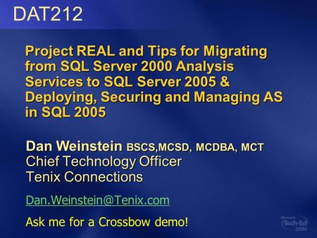 Project REAL and Tips for Migrating from SQL Server 2000 Analysis Services to SQL Server 2005 & Deploying, Securing and Managing AS in SQL 2005 Dan Weinstein.
