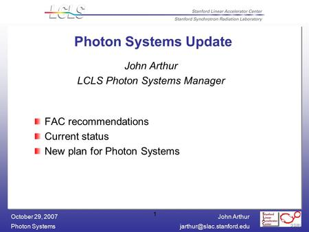 John Arthur Photon October 29, 2007 1 Photon Systems Update FAC recommendations Current status New plan for Photon Systems.