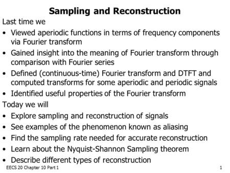 EECS 20 Chapter 10 Part 11 Sampling and Reconstruction Last time we Viewed aperiodic functions in terms of frequency components via Fourier transform Gained.