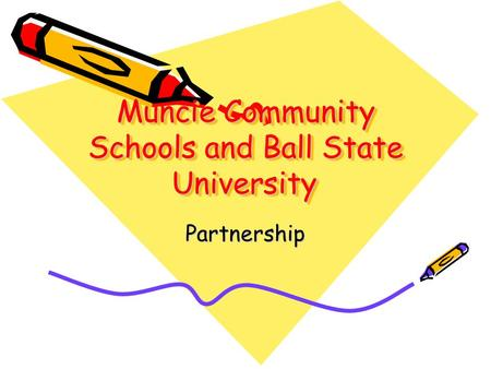Muncie Community Schools and Ball State University Partnership.