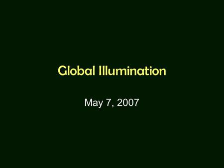 Global Illumination May 7, 2007. Global Effects translucent surface shadow multiple reflection.