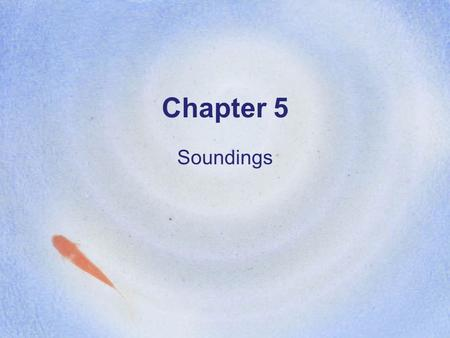Chapter 5 Soundings.