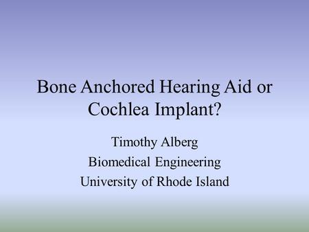 Bone Anchored Hearing Aid or Cochlea Implant?