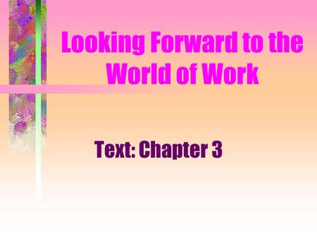 Looking Forward to the World of Work Text: Chapter 3.