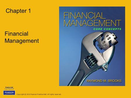 Copyright © 2010 Pearson Prentice Hall. All rights reserved. Chapter 1 Financial Management.