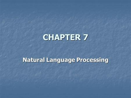 CHAPTER 7 Natural Language Processing. Natural language processing is a branch of AI whose goal is to facilitate communication between humans and computers.