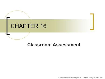 © 2008 McGraw-Hill Higher Education. All rights reserved. CHAPTER 16 Classroom Assessment.