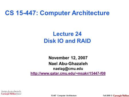 15-447 Computer ArchitectureFall 2008 © November 12, 2007 Nael Abu-Ghazaleh  Lecture 24 Disk IO.