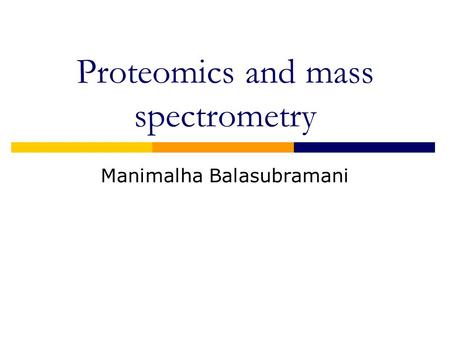 Proteomics and mass spectrometry Manimalha Balasubramani.