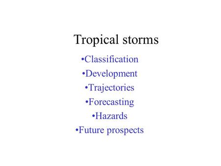 Tropical storms Classification Development Trajectories Forecasting Hazards Future prospects.