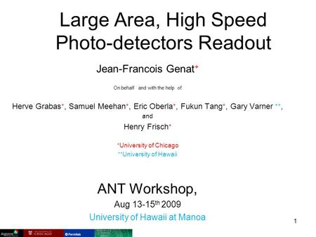 Large Area, High Speed Photo-detectors Readout Jean-Francois Genat + On behalf and with the help of Herve Grabas +, Samuel Meehan +, Eric Oberla +, Fukun.