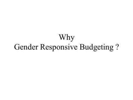 Why Gender Responsive Budgeting ?