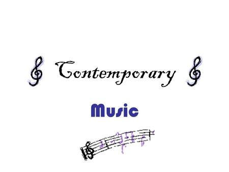Contemporary Music. Once upon a time… Middle Ages: Gregorian chant, Perotin, three-part writing Middle Ages: Gregorian chant, Perotin, three-part writing.