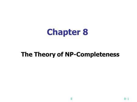 88- 1 Chapter 8 The Theory of NP-Completeness. 88- 2 P: the class of problems which can be solved by a deterministic polynomial algorithm. NP : the class.