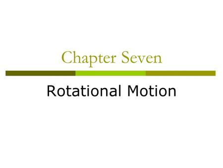 Chapter Seven Rotational Motion.