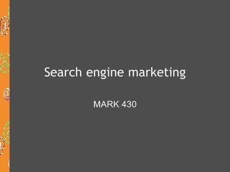 Search engine marketing MARK 430. After today's class you will be able to:  Distinguish between search engine optimization and search engine advertising.