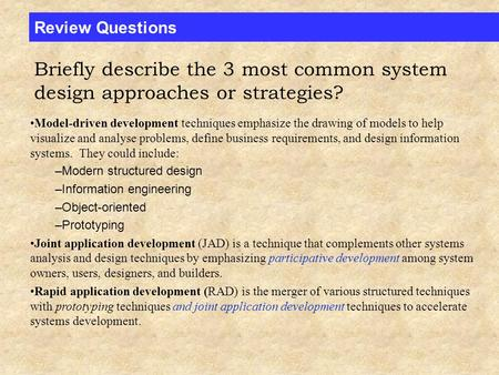 Review Questions Model-driven development techniques emphasize the drawing of models to help visualize and analyse problems, define business requirements,