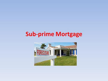 Sub-prime Mortgage. How do banks make money? Deposits Loans Interest Investment.