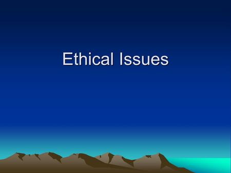 "Ethical Issues. Primary Duty ""The primary responsibility of counselors is to respect the dignity and to promote the welfare of clients."" (ACA Code of."