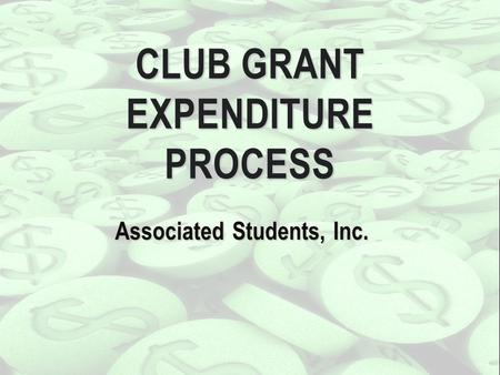 Associated Students, Inc. CLUB GRANT EXPENDITURE PROCESS.
