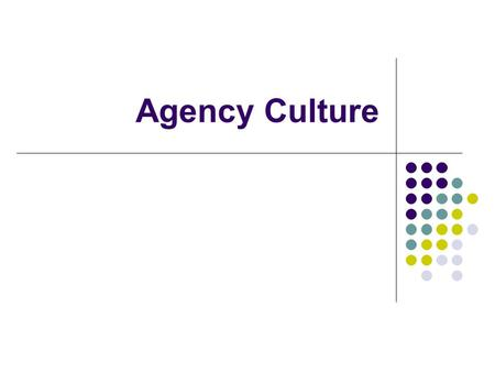 Agency Culture. Training Objectives: Define and identify components and influences on agency culture Identify agency ethics Understand sexualized work.