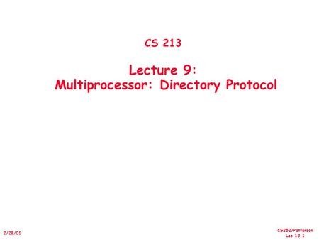 CS252/Patterson Lec 12.1 2/28/01 CS 213 Lecture 9: Multiprocessor: Directory Protocol.