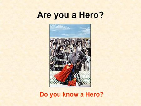 Are you a Hero? Do you know a Hero? Heroes are… brave.