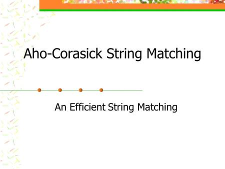 Aho-Corasick String Matching An Efficient String Matching.
