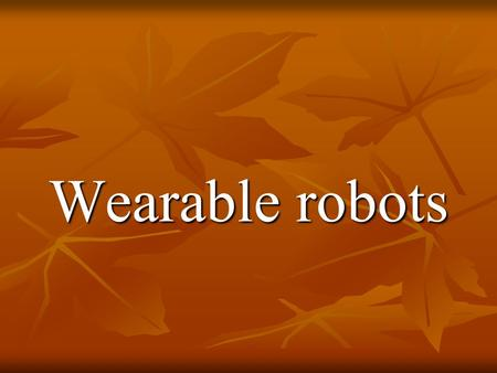 Wearable robots. Background  The first company that produce industrial robot was Unimation founded by Joseph F. Engelberger in 1962 with the basic inventions.
