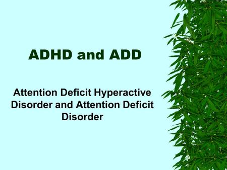 ADHD and ADD Attention Deficit Hyperactive Disorder and Attention Deficit Disorder.
