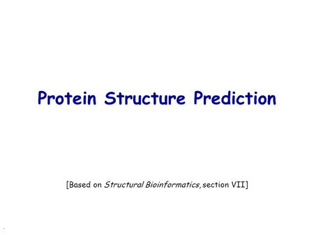 . Protein Structure Prediction [Based on Structural Bioinformatics, section VII]