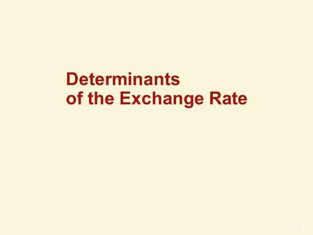 1 Determinants of the Exchange Rate 2 Determinants of the Exchange Rate Under a flexible rate system, the exchange rate is determined by supply and demand.