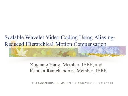 Scalable Wavelet Video Coding Using Aliasing- Reduced Hierarchical Motion Compensation Xuguang Yang, Member, IEEE, and Kannan Ramchandran, Member, IEEE.