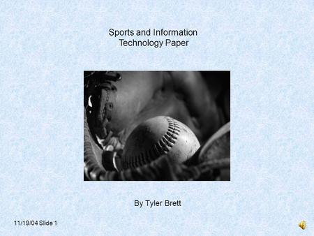 Sports and Information Technology Paper By Tyler Brett 11/19/04 Slide 1.