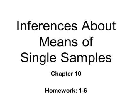 Inferences About Means of Single Samples Chapter 10 Homework: 1-6.