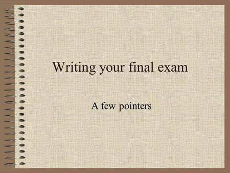 Writing your final exam A few pointers. Early Life (100 words) When were you born? In 1804 of course… Decide where, family setting, education etc. Your.