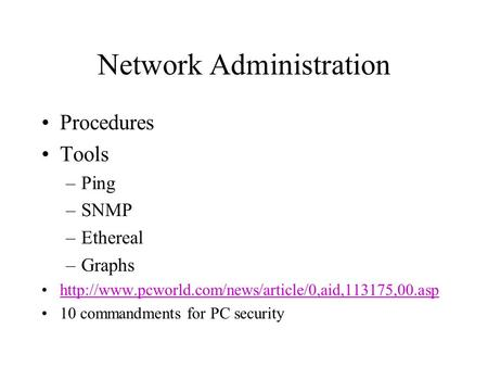 Network Administration Procedures Tools –Ping –SNMP –Ethereal –Graphs  10 commandments for PC security.