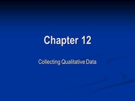 Chapter 12 Collecting Qualitative Data. NARRATIVE INTERVIEWING Establishing Data Collection Procedures for Narrative Interviewing Establishing Data Collection.