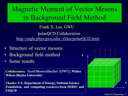 Lattice 07, Regensburg, 1 Magnetic Moment of Vector Mesons in Background Field Method Structure of vector mesons Background field method Some results x.