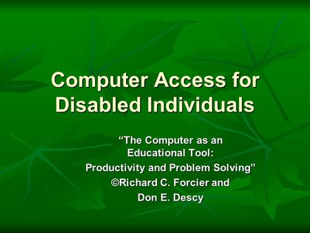 "Computer Access for Disabled Individuals ""The Computer as an Educational Tool: Productivity and Problem Solving"" ©Richard C. Forcier and Don E. Descy."