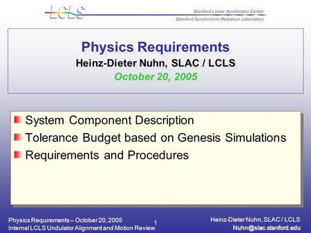 Physics Requirements – October 20, 2005 Heinz-Dieter Nuhn, SLAC / LCLS Internal LCLS Undulator Alignment and Motion Review 1 Physics.