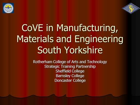 CoVE in Manufacturing, Materials and Engineering South Yorkshire Rotherham College of Arts and Technology Strategic Training Partnership Sheffield College.