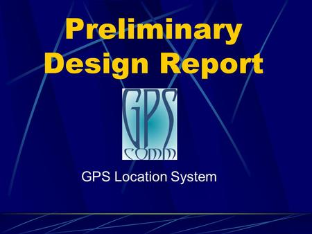 Preliminary Design Report GPS Location System. Introduction GPS COMM Group Team Members Adam Preeo Adrian Migacz Andy Merritt Taylor Hughes.