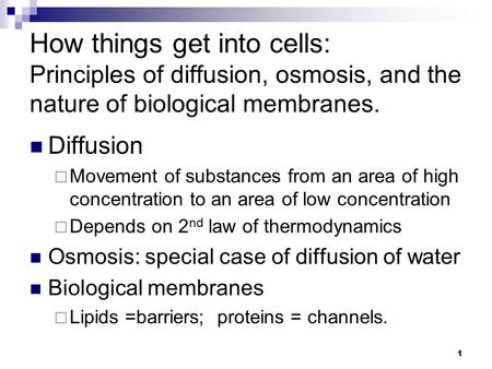 1 How things get into cells: Principles of diffusion, osmosis, and the nature of biological membranes. Diffusion  Movement of substances from an area.