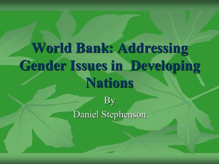 World Bank: Addressing Gender Issues in Developing Nations By Daniel Stephenson.