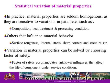 Statistical variation of material properties In practice, material properties are seldom homogenous, as they are sensitive to variations in parameter such.