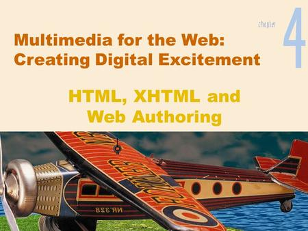 Multimedia for the Web: Creating Digital Excitement HTML, XHTML and Web Authoring.