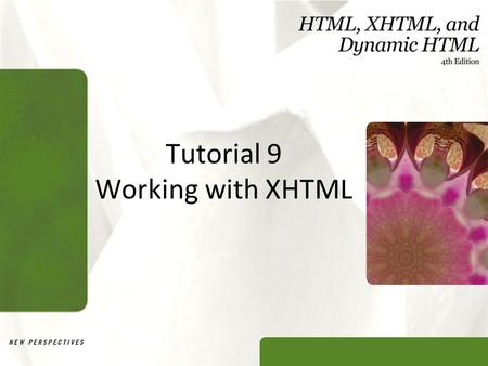 Tutorial 9 Working with XHTML. XP Objectives Describe the history and theory of XHTML Understand the rules for creating valid XHTML documents Apply a.