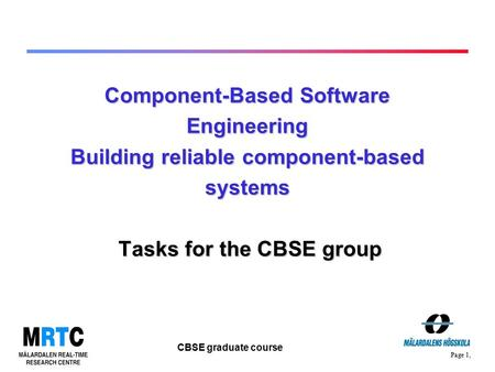 Page 1, CBSE graduate course Component-Based Software Engineering Building reliable component-based systems Tasks for the CBSE group.